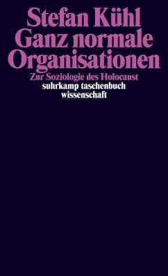 Ganz normale Organisationen - Kühl, Stefan