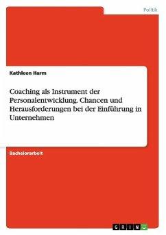 Coaching als Instrument der Personalentwicklung. Chancen und Herausforderungen bei der Einführung in Unternehmen