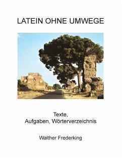 Latein ohne Umwege - Frederking, Walther