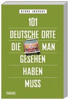 101 deutsche Orte, die man gesehen haben muss - Imgrund, Bernd