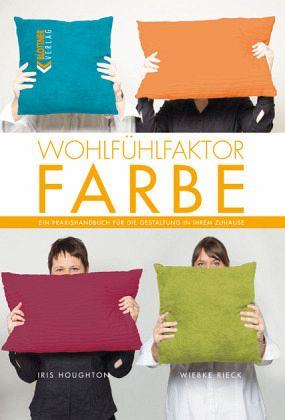 Wohlfühlfaktor Farbe von Wiebke Rieck; Iris Houghton - Buch - bücher.de