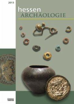 hessenARCHÄOLOGIE 2013. Jahrbuch für Archäologi...