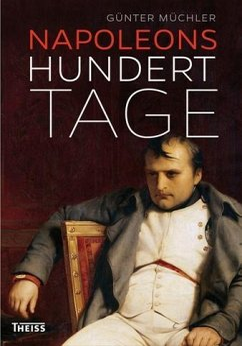 Napoleons hundert Tage - Müchler, Günter