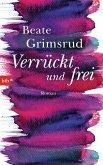 Verrückt und frei (eBook, ePUB)