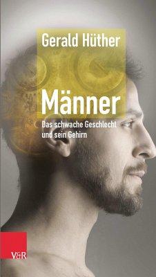 Männer - Das schwache Geschlecht und sein Gehirn (eBook, ePUB) - Hüther, Gerald