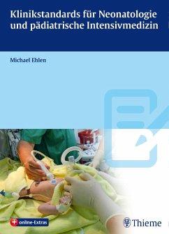 Klinikstandards für Neonatologie und pädiatrische Intensivmedizin - Ehlen, Michael