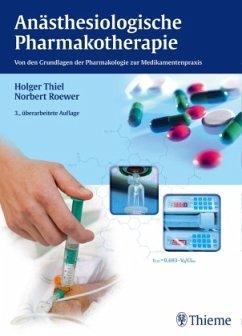 Anästhesiologische Pharmakotherapie - Thiel, Holger;Roewer, Norbert