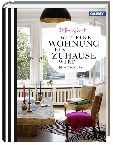 wie eine wohnung ein zuhause wird von stefanie luxat buch. Black Bedroom Furniture Sets. Home Design Ideas
