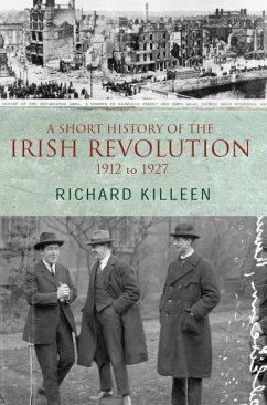 A Short History of the Irish Revolution, 1912 to 1927 (eBook, ePUB) - Killeen, Richard