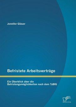Befristete Arbeitsverträge: Ein Überblick über die Befristungsmöglichkeiten nach dem TzBfG - Gläser, Jennifer
