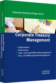 Corporate Treasury Management - Bodemer, Sebastian; Disch, Roger