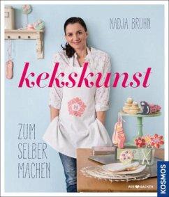 Kekskunst zum Selbermachen - Bruhn, Nadja