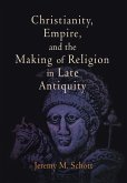 Christianity, Empire, and the Making of Religion in Late Antiquity (eBook, ePUB)