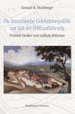 Die französische Gelehrtenrepublik zur Zeit der Frühaufklärung - Mainberger, Gonsalv K.