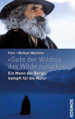 ´´Gebt der Wildnis das Wilde zurück!´´l