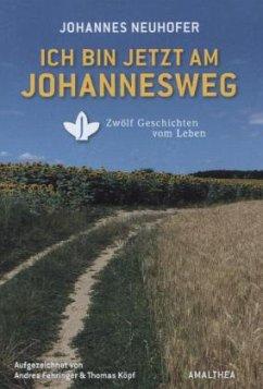 Ich bin jetzt am Johannesweg - Neuhofer, Johannes