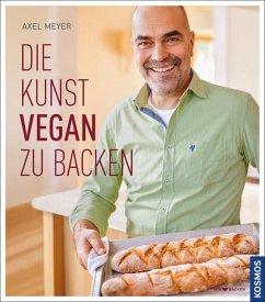 Die Kunst vegan zu backen - Meyer, Axel