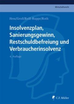 Insolvenzplan, Sanierungsgewinn, Restschuldbefreiung und Verbraucherinsolvenz - Groß, Paul J.; Hess, Harald; Reill-Ruppe, Nicole; Roth, Jan