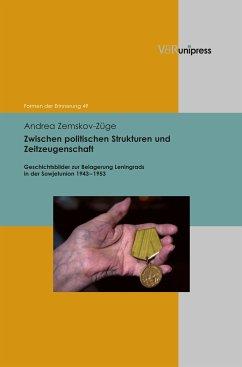 Zwischen politischen Strukturen und Zeitzeugenschaft (eBook, PDF) - Zemskov-Züge, Andrea
