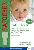 Late Talker. Späte Sprecher - Wenn zweijährige Kinder noch nicht sprechen. Ein Ratgeber (eBook, PDF)