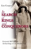 In Search of Kings and Conquerors: Gertrude Bell and the Archaeology of the Middle East