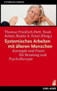 Systemisches Arbeiten mit älteren Menschen - Friedrich-Hett, Thomas;Artner, Noah;Ernst, Rosita A.