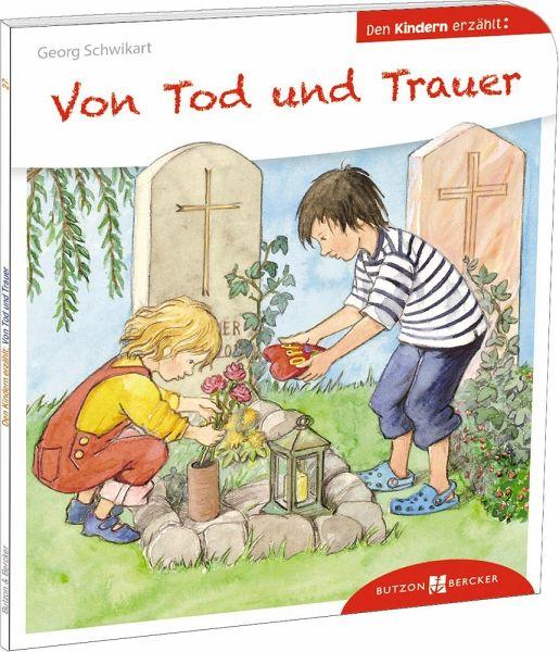 Von Tod und Trauer den Kindern erzählt - Schwikart, Georg