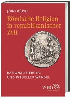 Römische Religion in republikanischer Zeit - Rüpke, Jörg