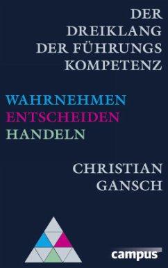 Der Dreiklang der Führungskompetenz - Gansch, Christian