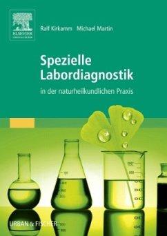 Spezielle Labordiagnostik in der naturheilkundlichen Praxis - Martin, Michael;Kirkamm, Ralf