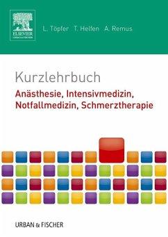 Kurzlehrbuch Anästhesie, Intensivmedizin, Notfallmedizin, Schmerztherapie - Töpfer, Lars; Helfen, Tobias; Remus, André
