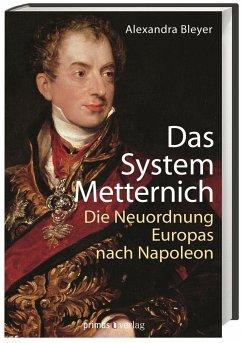 Das System Metternich - Bleyer, Alexandra
