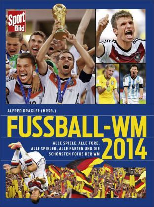 sportbild fu ball wm 2014 von alfred draxler buch. Black Bedroom Furniture Sets. Home Design Ideas