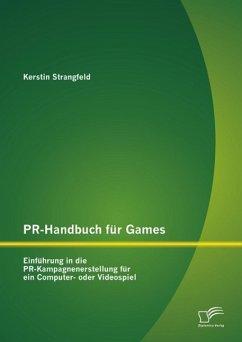 PR-Handbuch für Games: Einführung in die PR-Kampagnenerstellung für ein Computer- oder Videospiel (eBook, PDF) - Strangfeld, Kerstin
