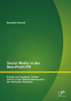 Social Media in der Non-Profit-PR: Einsatz von Facebook, Twitter und Co in der Öffentlichkeitsarbeit der deutschen Bistümer (eBook, PDF) - Hamich, Benedikt