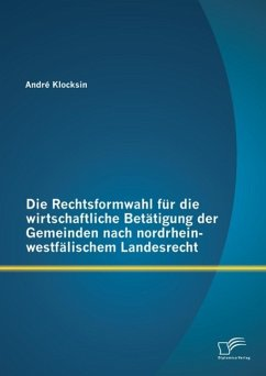 Die Rechtsformwahl für die wirtschaftliche Betätigung der Gemeinden nach nordrhein-westfälischem Landesrecht (eBook, PDF) - Klocksin, André