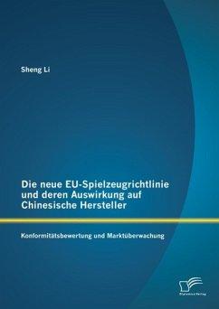 Die neue EU-Spielzeugrichtlinie und deren Auswirkung auf Chinesische Hersteller: Konformitätsbewertung und Marktüberwachung (eBook, PDF) - Li, Sheng