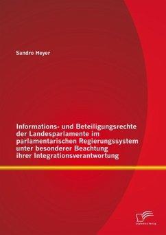 Informations- und Beteiligungsrechte der Landesparlamente im parlamentarischen Regierungssystem unter besonderer Beachtung ihrer Integrationsverantwortung (eBook, PDF) - Heyer, Sandro
