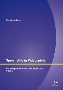 Sprechstile in Videospielen: Am Beispiel der deutschen Produktion Risen 2 (eBook, PDF) - Blum, Christian