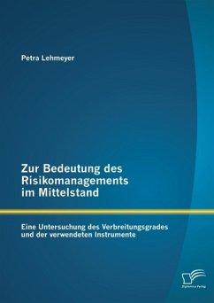 Zur Bedeutung des Risikomanagements im Mittelstand: Eine Untersuchung des Verbreitungsgrades und der verwendeten Instrumente (eBook, PDF) - Lehmeyer, Petra