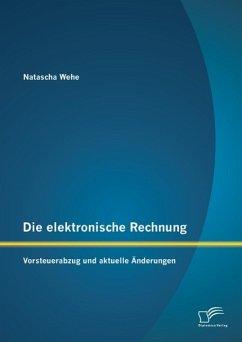 Die elektronische Rechnung: Vorsteuerabzug und aktuelle Änderungen (eBook, PDF) - Wehe, Natascha