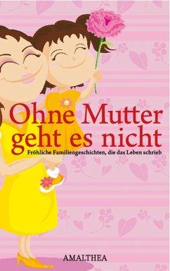 Ohne Mutter geht es nicht (eBook, ePUB)