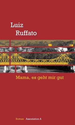 Mama, es geht mir gut (eBook, ePUB) - Luiz Ruffato