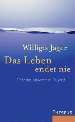 Das Leben endet nie (eBook, ePUB) - Jäger, Willigis