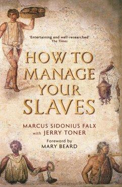 How to Manage Your Slaves by Marcus Sidonius Falx (eBook, ePUB) - Toner, Jerry
