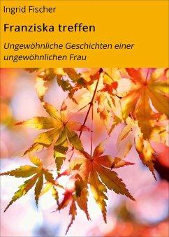 Franziska treffen (eBook, ePUB) - Fischer, Ingrid