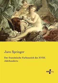 Der französische Farbenstich des XVIII. Jahrhunderts - Springer, Jaro