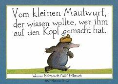 Vom kleinen Maulwurf, der wissen wollte, wer ihm auf den Kopf gemacht hat (Maxi-Pappausgabe) - Holzwarth, Werner