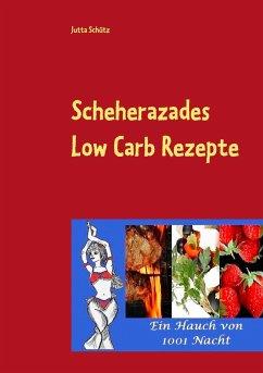 Scheherazades Low Carb Rezepte - Schütz, Jutta
