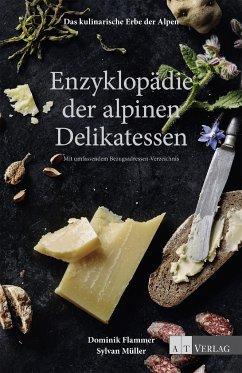 Das kulinarische Erbe der Alpen - Enzyklopädie der alpinen Delikatessen - Flammer, Dominik; Müller, Sylvan